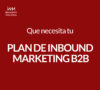 ¿Qué necesita tu plan de Inbound Marketing B2B?